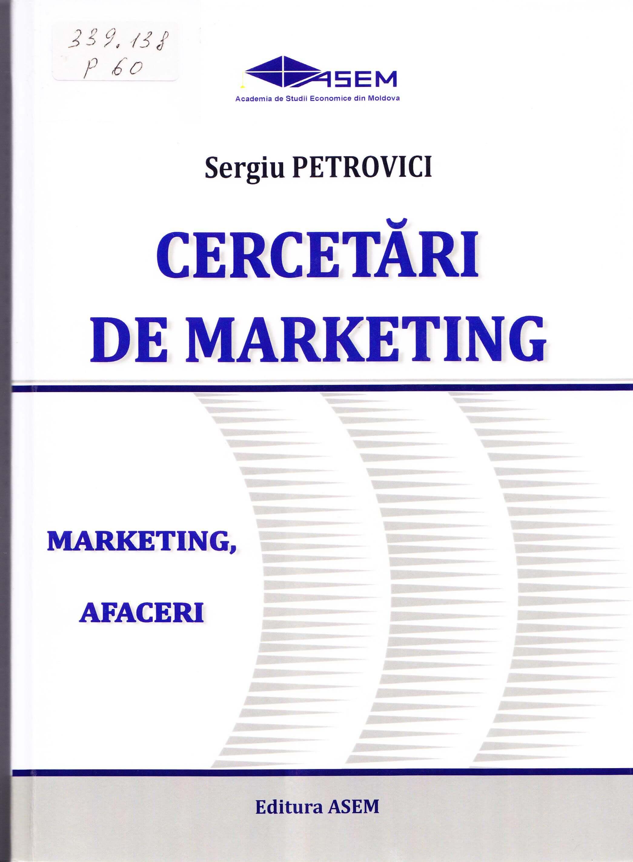 Cercetări de marketing: Curs universitar: Pentru uzul studenţilor instituţiilor de învăţământ superior cu profil economic.