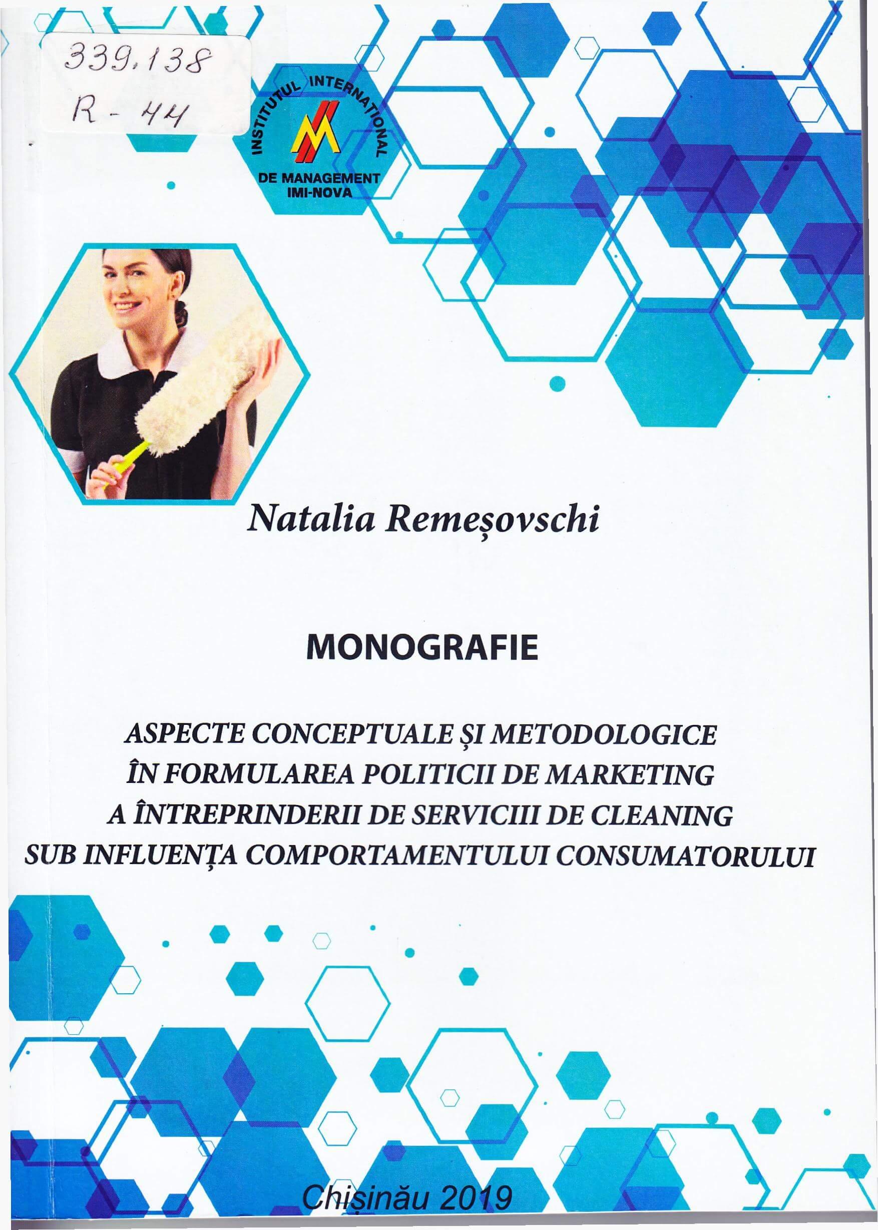 Aspecte conceptuale şi metodologice în formularea politicii de marketing a întreprinderii de servicii de cleaning sub influenţa comportamentului consumatorului: Monografie.