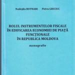 Rolul instrumentelor fiscale în edificarea economiei de piaţă funcţionale în Republica Moldova: Monografie.