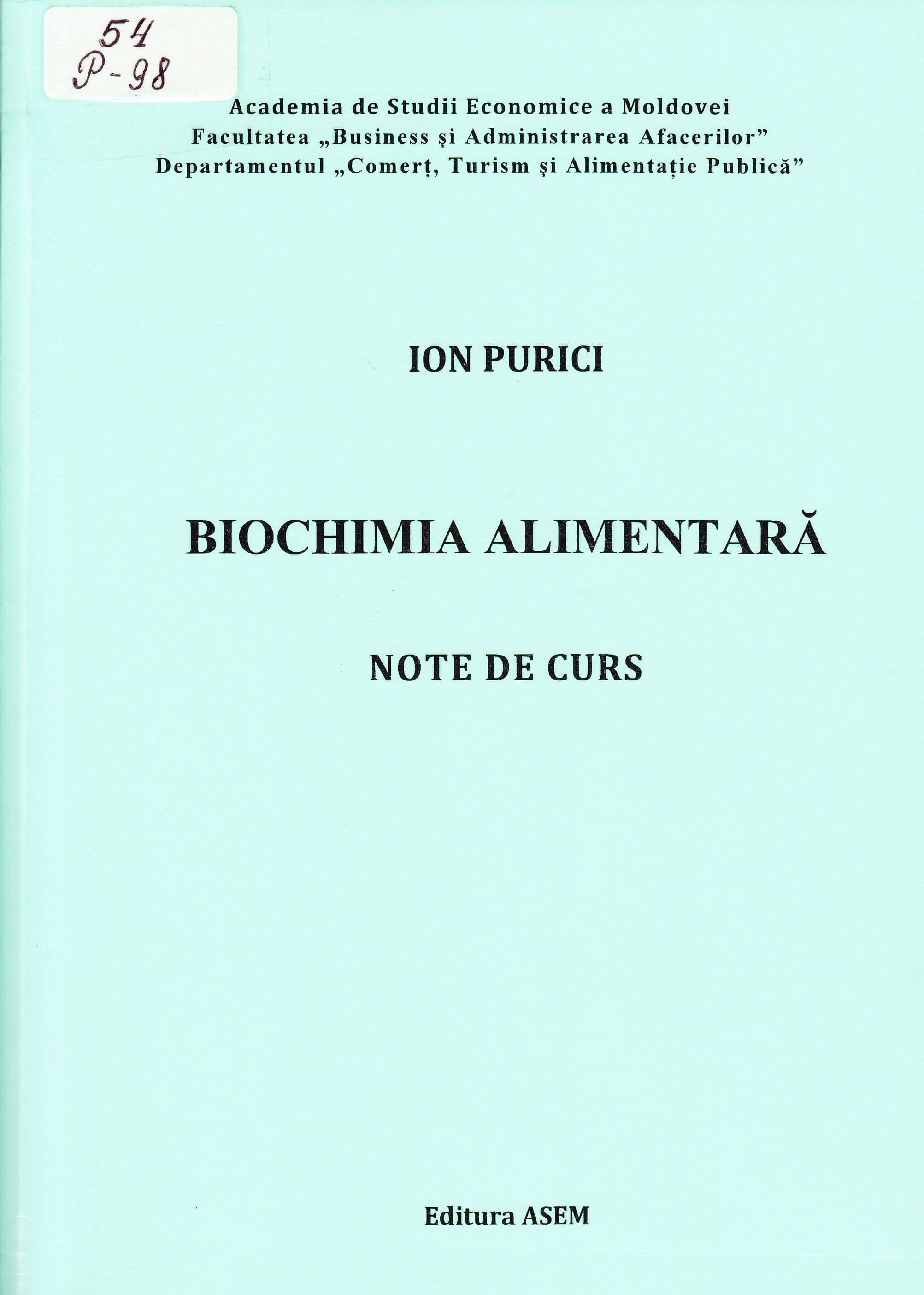 """Biochimia alimentară: Note de curs: (pentru studenţii anului II, ciclul I, secţia zi şi frecvenţă redusă, specialitatea """"Tehnologia şi Managementul Alimentaţiei Publice"""")."""