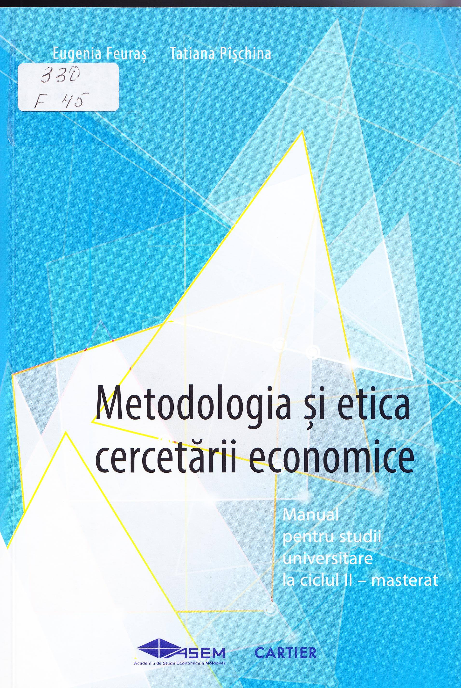 Metodologia şi etica cercetării economice: Manual pentru studii universitare la ciclul 2 – masterat.